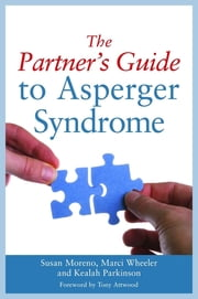 The Partner's Guide to Asperger Syndrome ebook by Marci Wheeler,Susan J. Moreno,Keelah Parkinson,Anthony Attwood