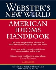 Webster's New World American Idioms Handbook ebook by Gail Brenner