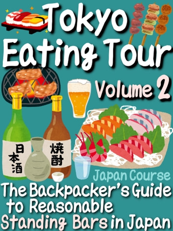 Tokyo Eating Tour (Volume 2) - The Backpacker's Guide to Reasonable Standing Bars in Japan ebook by Hiroshi Satake