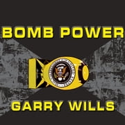 Bomb Power - The Modern Presidency and the National Security State audiobook by Garry Wills
