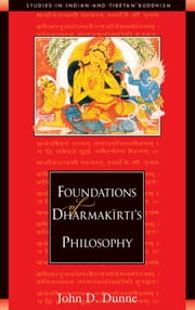 Foundations of Dharmakirti's Philosophy ebook by John D. Dunne