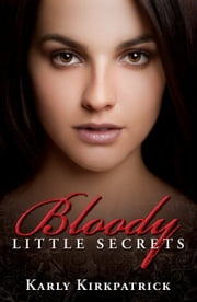 Bloody Little Secrets ebook by Karly Kirkpatrick