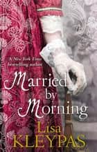 Married By Morning - Number 4 in series ebook by Lisa Kleypas