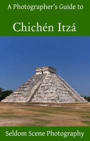 A Photographer's Guide to Chichén Itzá ebook by Kobo.Web.Store.Products.Fields.ContributorFieldViewModel