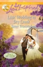 Lilac Wedding in Dry Creek (Mills & Boon Love Inspired) eBook by Janet Tronstad