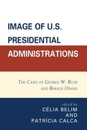 Image of U.S. Presidential Administrations - The Cases of George W. Bush and Barack Obama ebook by Célia Belim, Patricia Calca, António Marques Bessa,...