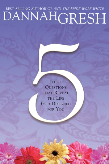 Five Little Questions That Reveal the Life God Designed for You ebook by Dannah Gresh