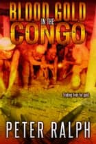 Blood Gold in the Congo - White Collar Crime Political and Financial Suspense Thriller ebook by Peter Ralph