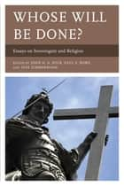 Whose Will Be Done? - Essays on Sovereignty and Religion ebook by John Dyck, Paul Rowe, Jens Zimmermann,...