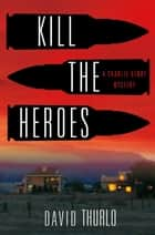 Kill the Heroes - A Charlie Henry Mystery ebook by David Thurlo