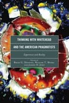 Thinking with Whitehead and the American Pragmatists ebook by Brian G. Henning,William T. Myers,Joseph D. John,George Allan,Steven Meyer,Thomas M. Jeannot,Nancy Frankenberry,Scott Sinclair,Maria Regina Brioschi,Michael Brady,Nicholas Gaskill,Eleonora Mingarelli,Vincent M. Colapietro,Jude Jones