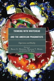 Thinking with Whitehead and the American Pragmatists - Experience and Reality ebook by Brian G. Henning,William T. Myers,Joseph D. John,George Allan,Steven Meyer,Thomas M. Jeannot,Nancy Frankenberry,Scott Sinclair,Maria Regina Brioschi,Michael Brady,Nicholas Gaskill,Eleonora Mingarelli,Vincent M. Colapietro,Jude Jones