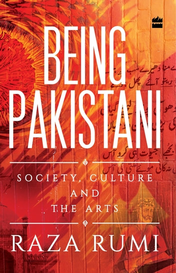 Being Pakistani: Society, Culture and the Arts ebook by Raza Rumi
