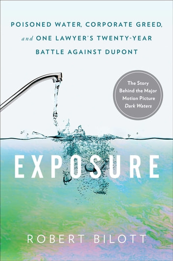 Exposure - Poisoned Water, Corporate Greed, and One Lawyer's Twenty-Year Battle against DuPont ebook by Robert Bilott