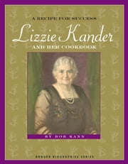 A Recipe for Success - Lizzie Kander and Her Cookbook ebook by Bob Kann