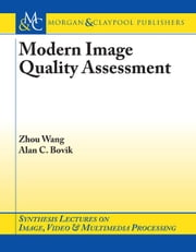 Modern Image Quality Assessment ebook by Wang, Zhou