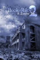 The Book Of Riley ~ A Zombie Tale Pt. 2 ebook by
