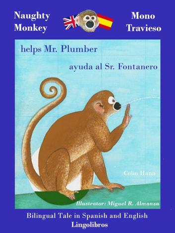 Bilingual Tale in Spanish and English: Naughty Monkey Helps Mr. Plumber - Mono Travieso ayuda al Sr. Fontanero ebook by Colin Hann