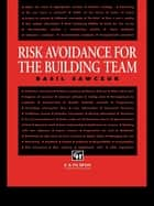 Risk Avoidance for the Building Team ebook by Basil Sawczuk