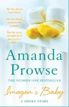 Imogen's Baby - A short story about the magic of motherhood from the number 1 bestseller ebook by Amanda Prowse