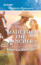 Made for the Rancher ebook by Rebecca Winters