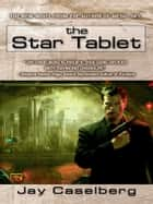 The Star Tablet ebook by Jay Caselberg