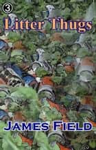 Litter Thugs ebook by James Field
