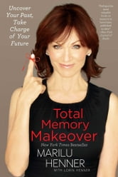 Total Memory Makeover - Uncover Your Past, Take Charge of Your Future ebook by Marilu Henner