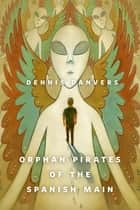 Orphan Pirates of the Spanish Main - A Tor.Com Original ebook by