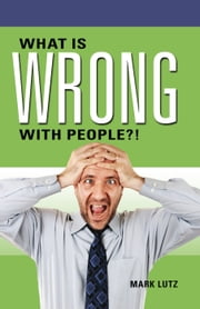 What Is Wrong with People?! ebook by Mark Lutz