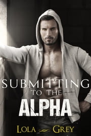 Submitting to the Alpha (Reluctant Gay Werewolf Erotica) ebook by Lola Grey