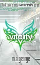 Vitality (Proximity #3) ebook by M. A. George