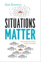 Situations Matter ebook by Sam Sommers