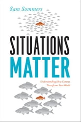 Situations Matter - Understanding How Context Transforms Your World ebook by Sam Sommers