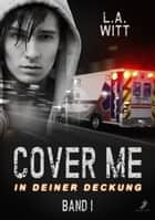Cover me 1: In deiner Deckung ebook by L.A. Witt, Xenia Melzer