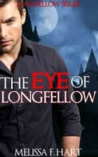 The Eye of Longfellow (Longfellow Series, Book 3) ebook by Melissa F. Hart