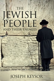 The Jewish People and Their Enemies ebook by Joseph Keysor