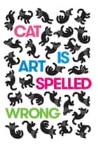 Cat Is Art Spelled Wrong ebook by Caroline Casey, Chris Fischbach, Sarah Schultz