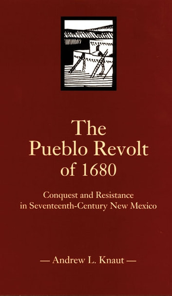 The Pueblo Revolt of 1680 - Conquest and Resistance in Seventeenth-Century New Mexico ebook by Andrew L. Knaut