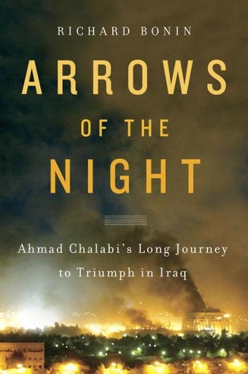 Arrows of the Night - Ahmad Chalabi and the Selling of the Iraq War eBook by Richard Bonin