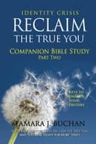Identity Crisis Reclaim the True You Companion Bible Study Part 2 ebook by Tamara J. Buchan