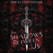 The Shadows Between Us audiobook by Tricia Levenseller