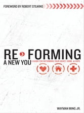 Re-Forming a New You: A Guide for Re-Forming Your Heart, Home and Hope ebook by Wayman Ming