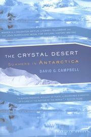 The Crystal Desert - Summers in Antarctica ebook by David G. Campbell