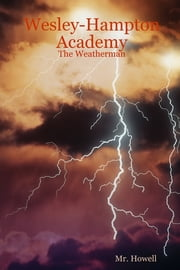 Wesley Hampton Academy : The Weatherman ebook by Mr. Howell
