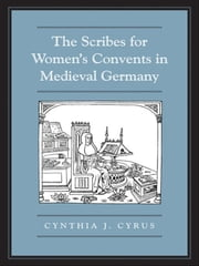 The Scribes For Women's Convents in Late Medieval Germany ebook by Cynthia J. Cyrus