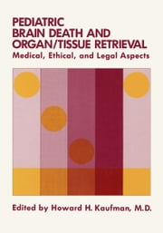 Pediatric Brain Death and Organ/Tissue Retrieval - Medical, Ethical, and Legal Aspects ebook by