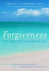 Forgiveness: The Greatest Healer Of All ebook by Gerald G. Jampolsky M.D.