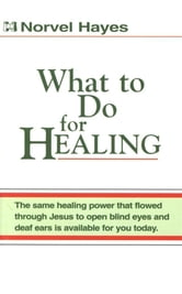 What to Do for Healing ebook by Norvel Hayes