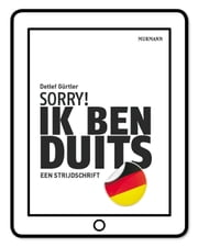 Sorry! Ik ben Duits - Een Strijdschrift ebook by Detlef Gürtler, Günter Lemoine International GmbH, Günter Lemoine